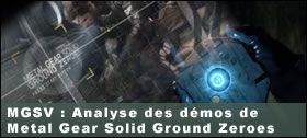 Dossier - Metal Gear Solid V The Phantom Pain : Analyse des démos de Ground Zeroes