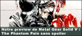 Dossier - Notre preview de Metal Gear Solid V : The Phantom Pain sans l'ombre d'un spoiler